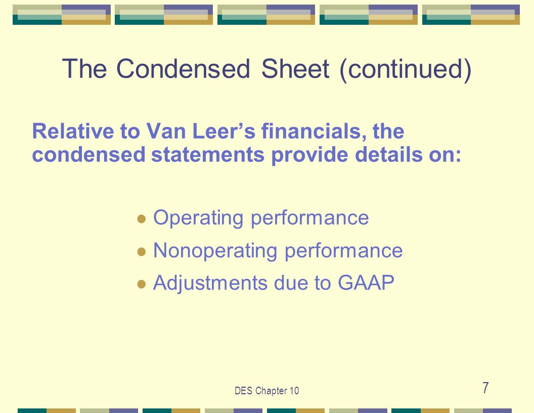 DES Chapter 10 8 Additional Detail - Operating Performance Other Short- and Long-Term Operating Assets/Liabilities Short-term operating assets/liabilities – example: payroll advances to their employees Other short-term operating assets/liabilities are catch-alls for such items.