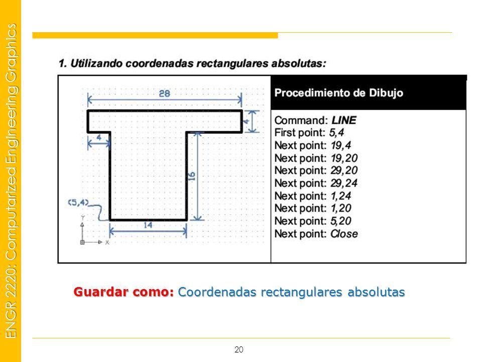 MSP21 Universidad Interamericana - Bayamón ENGR 2220: Computarized Engineering Graphics 20 Guardar como: Coordenadas rectangulares absolutas