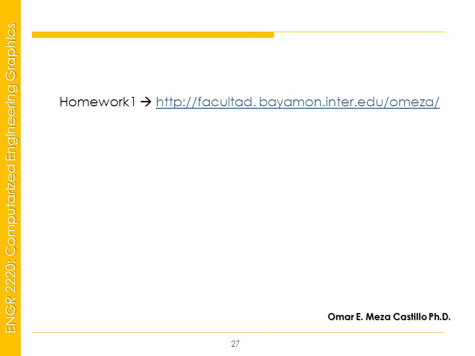 MSP21 Universidad Interamericana - Bayamón ENGR 2220: Computarized Engineering Graphics Homework1  http://facultad.