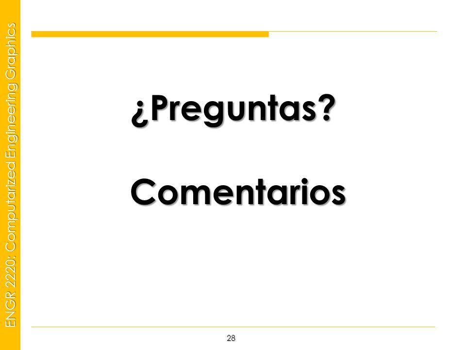 MSP21 Universidad Interamericana - Bayamón ENGR 2220: Computarized Engineering Graphics 28 ¿Preguntas.