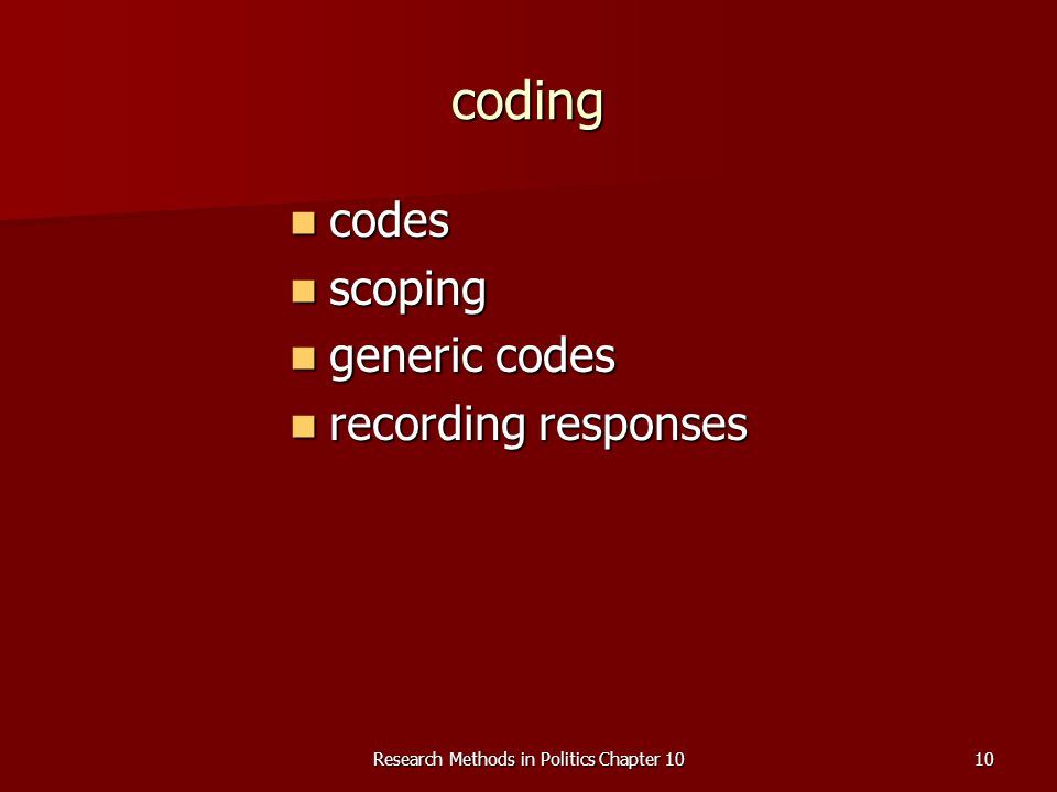 Research Methods in Politics Chapter 1010 coding codes codes scoping scoping generic codes generic codes recording responses recording responses