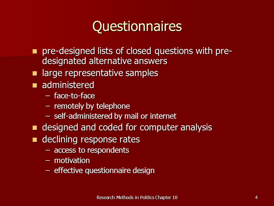 Research Methods in Politics Chapter 104 Questionnaires pre-designed lists of closed questions with pre- designated alternative answers pre-designed l