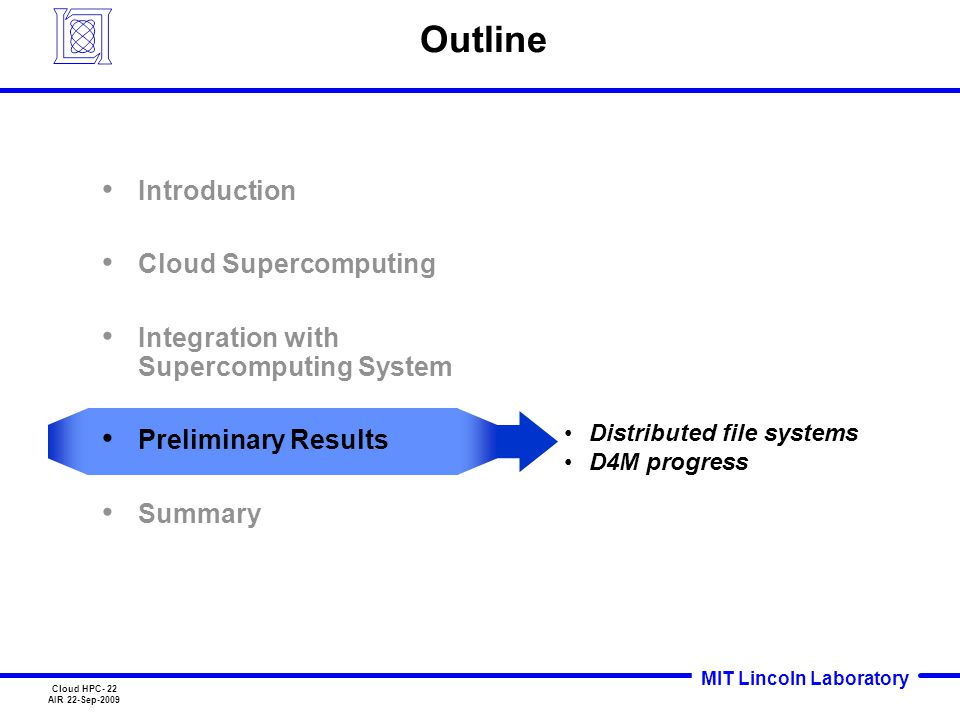 MIT Lincoln Laboratory Cloud HPC- 22 AIR 22-Sep-2009 Outline Distributed file systems D4M progress Introduction Cloud Supercomputing Integration with