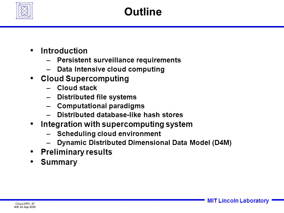 MIT Lincoln Laboratory Cloud HPC- 27 AIR 22-Sep-2009 Outline Introduction –Persistent surveillance requirements –Data Intensive cloud computing Cloud