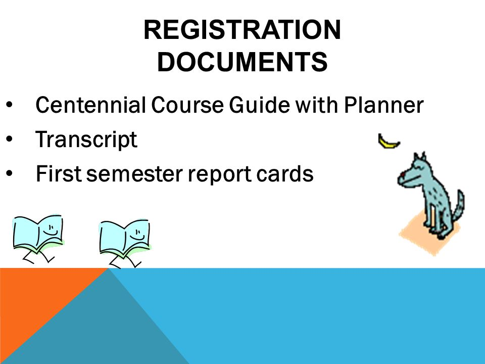 REGISTRATION DOCUMENTS Centennial Course Guide with Planner Transcript First semester report cards