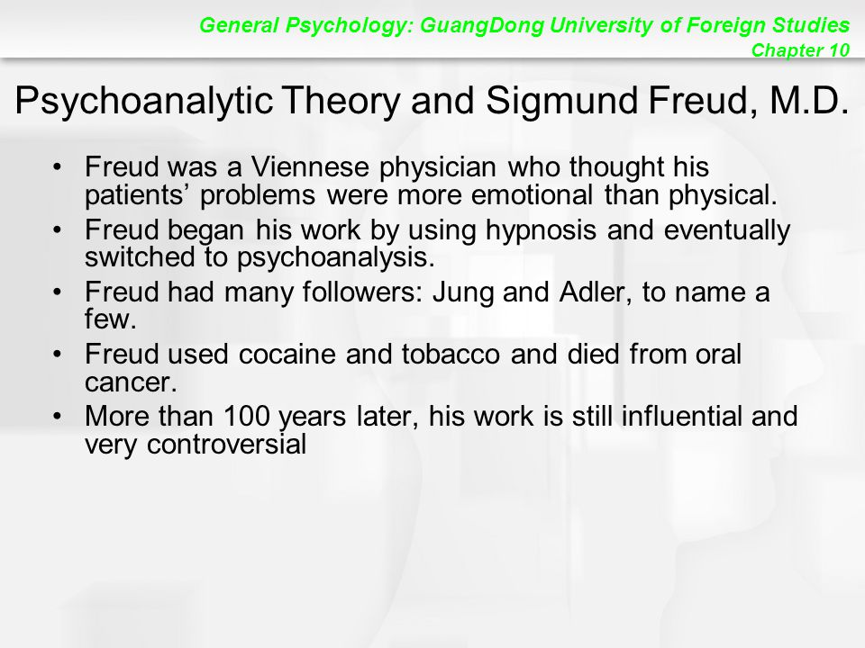 General Psychology: GuangDong University of Foreign Studies Chapter 10 Psychoanalytic Theory and Sigmund Freud, M.D.