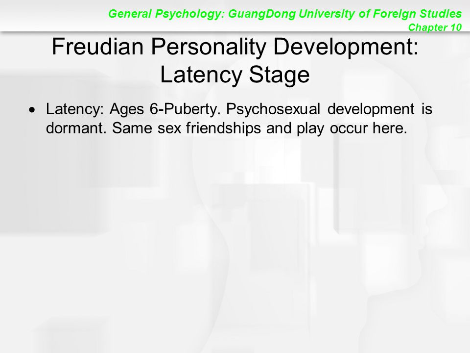 General Psychology: GuangDong University of Foreign Studies Chapter 10 Freudian Personality Development: Latency Stage  Latency: Ages 6-Puberty.