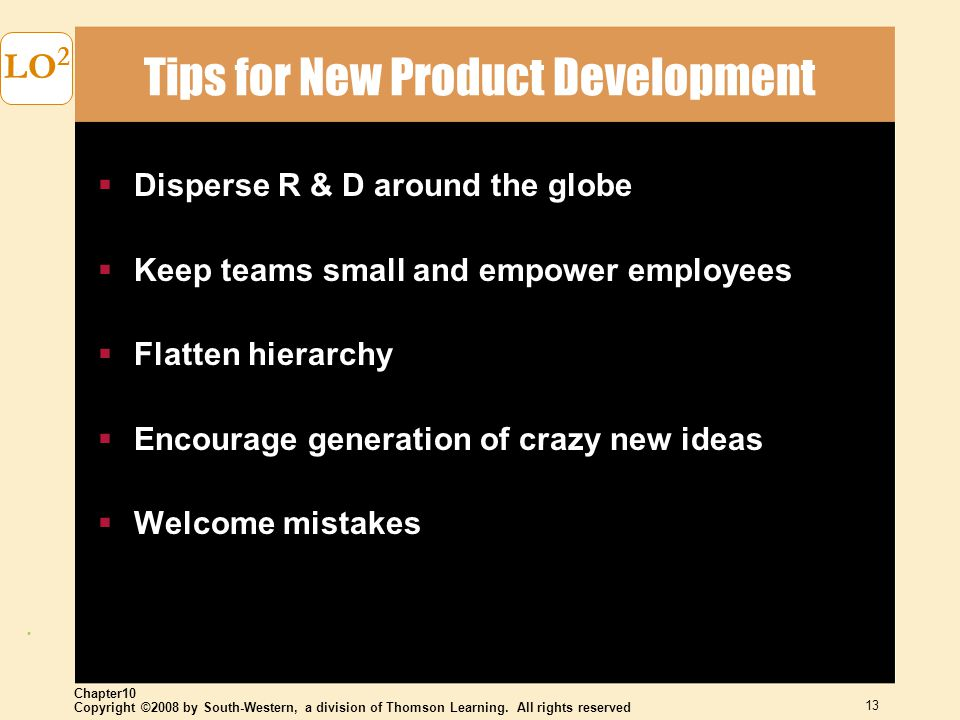 Copyright ©2008 by South-Western, a division of Thomson Learning. All rights reserved Chapter10 13 LO 2 Tips for New Product Development  Disperse R