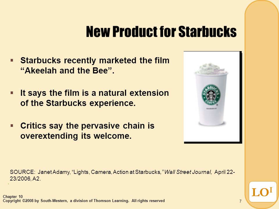 Copyright ©2008 by South-Western, a division of Thomson Learning. All rights reserved Chapter 10 7 LO I New Product for Starbucks  Starbucks recently