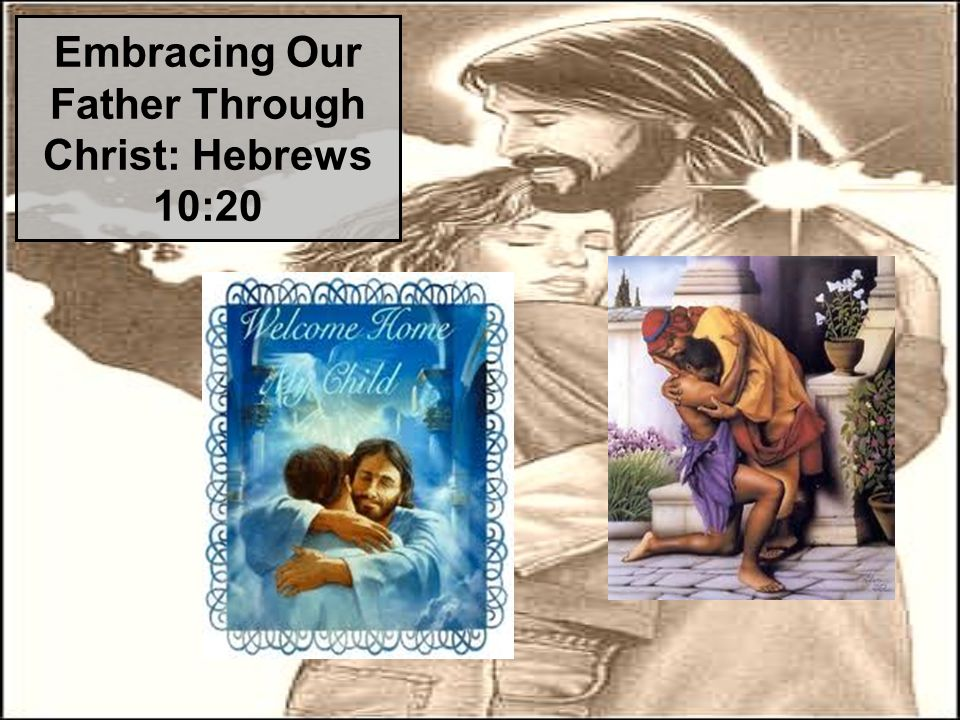 Embracing Our Father Through Christ: Hebrews 10:20