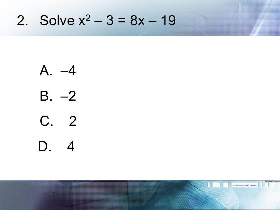 3.Solve x 2 – 6x + 3 = 0 A. B. C. D.