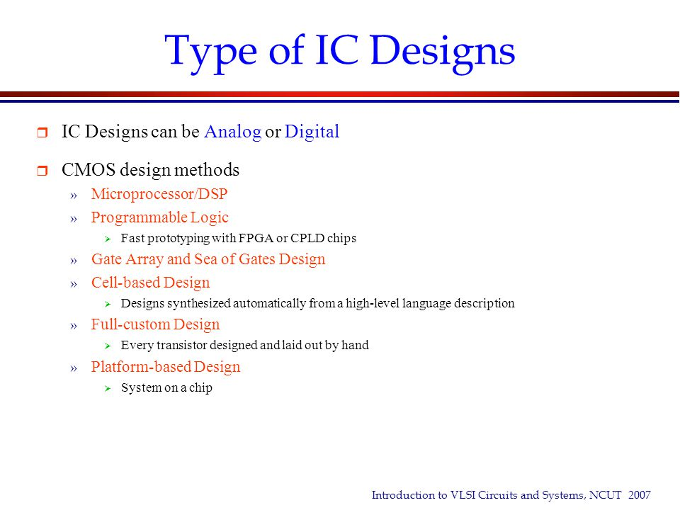 Full Custom Design Flow Cell Based Design Flow Composer Hspice SBTSPICE Virtuoso Circuit-Level Design Pre-Layout Circuit-Sim Physical Layout Physical Verification & RC Extraction Dracula Post-Layout Sim Hspice SBTSPICE Tape Out Spice Model & RC SPW BONeS Matlab Specification System-Level Design & Sim Visual Architect Verilog-XLSynopsys VCS Design-Compiler Ambit RTL-Level Sim RTL Synthesis MathWork RTW Behavior Synthesis Cell Library Verilog-XL Synopsys VCS Cell Library Model Gate-Level Sim Silicon Ensemble Ultra / Dracula Apollo/Hercules Physical Verification RC Extraction DraculaStar-RC Post-Layout Sim Star-time TimeMill Star-sim Tape Out Cell-Based Full-Custom FPGA ASIC Advanced VLSI Research Center ASIC Design Flow