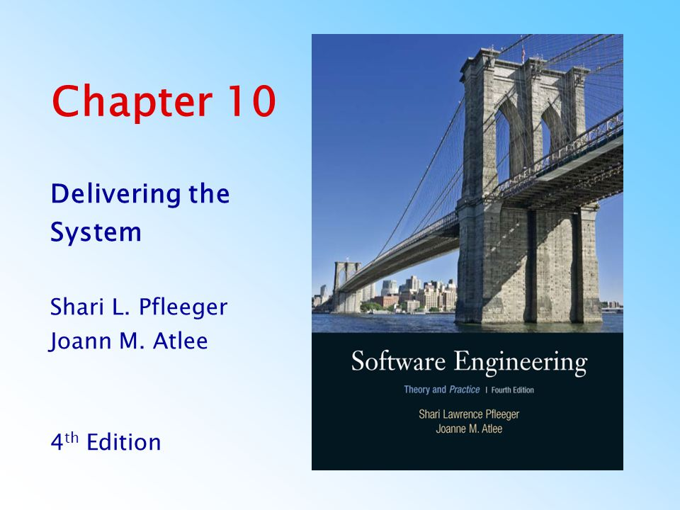 Chapter 10 Delivering the System Shari L. Pfleeger Joann M. Atlee 4 th Edition