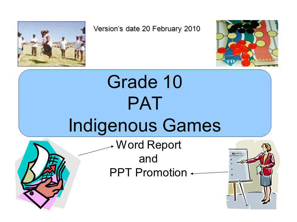 Grade 10 PAT Indigenous Games Word Report and PPT Promotion Version's date 20 February 2010