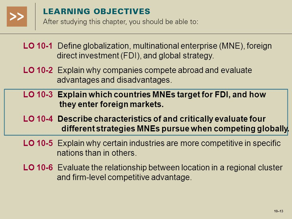 LO 10-1 Define globalization, multinational enterprise (MNE), foreign direct investment (FDI), and global strategy. LO 10-2 Explain why companies comp