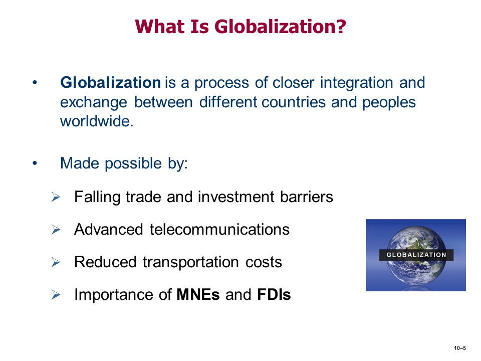 LO 10-1 Define globalization, multinational enterprise (MNE), foreign direct investment (FDI), and global strategy.