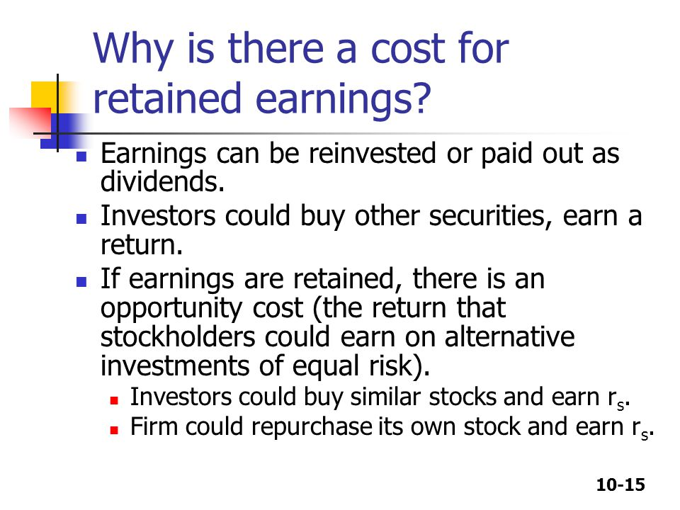 10-15 Why is there a cost for retained earnings.
