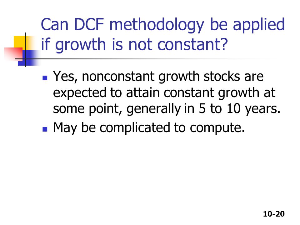 10-20 Can DCF methodology be applied if growth is not constant.