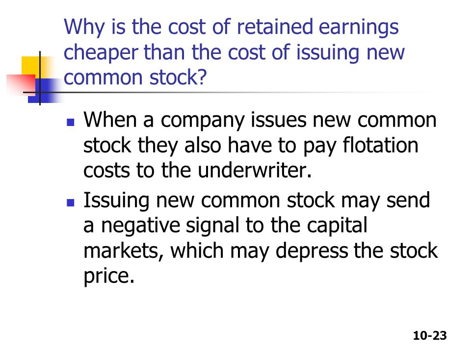 10-23 Why is the cost of retained earnings cheaper than the cost of issuing new common stock.