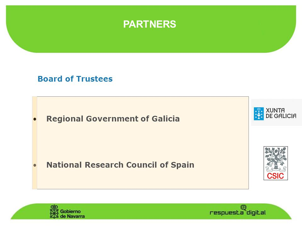 Regional Government of Galicia National Research Council of Spain Board of Trustees PARTNERS