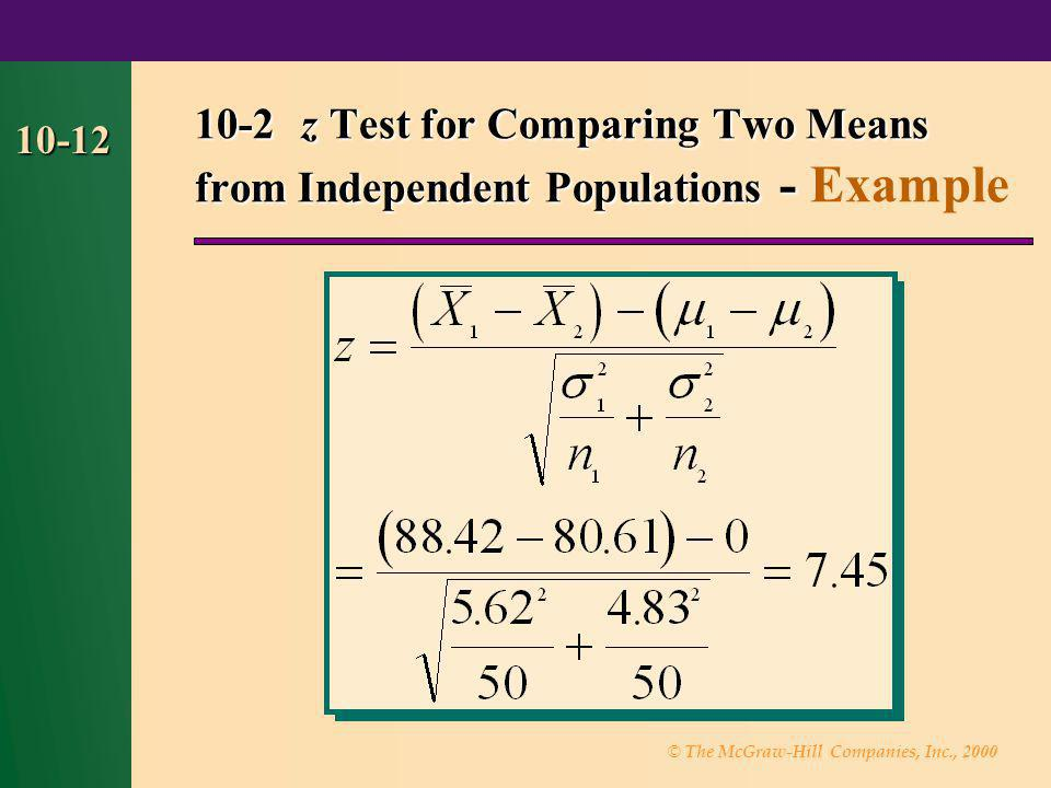 © The McGraw-Hill Companies, Inc., 2000 10-12 10-2 z Test for Comparing Two Means from Independent Populations - 10-2 z Test for Comparing Two Means f
