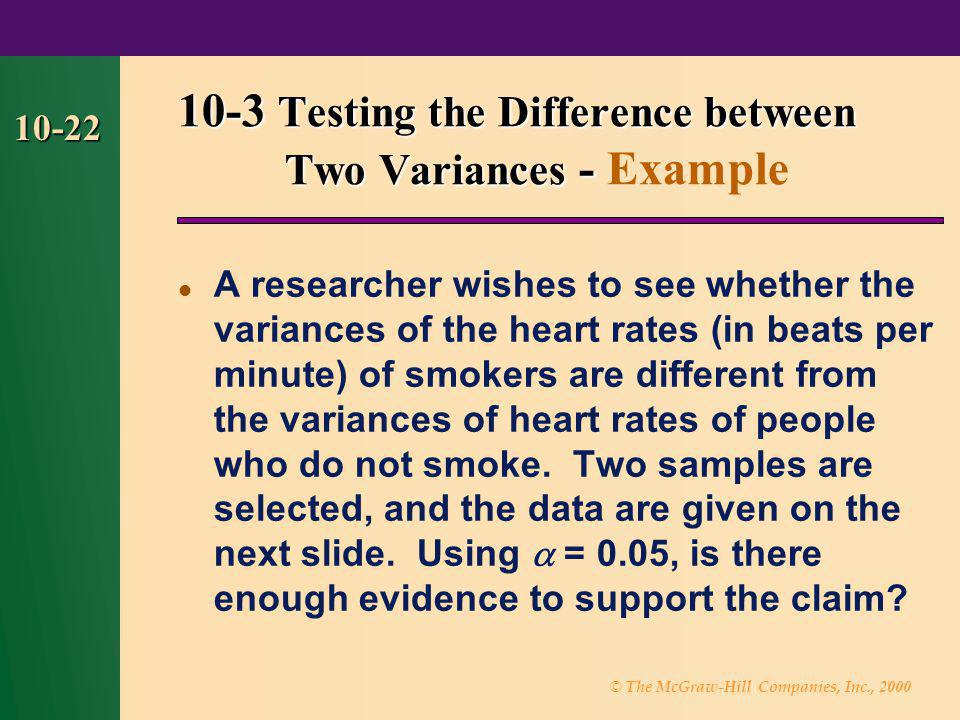 © The McGraw-Hill Companies, Inc., 2000 10-22 A researcher wishes to see whether the variances of the heart rates (in beats per minute) of smokers are