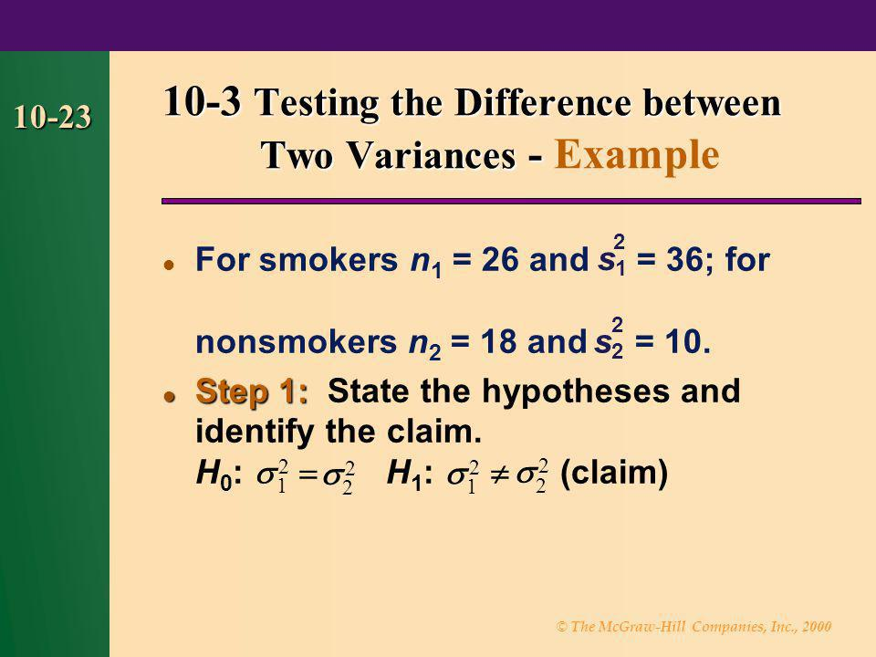 © The McGraw-Hill Companies, Inc., 2000 10-23 For smokers n 1 = 26 and = 36; for nonsmokers n 2 = 18 and = 10. Step 1: Step 1: State the hypotheses an