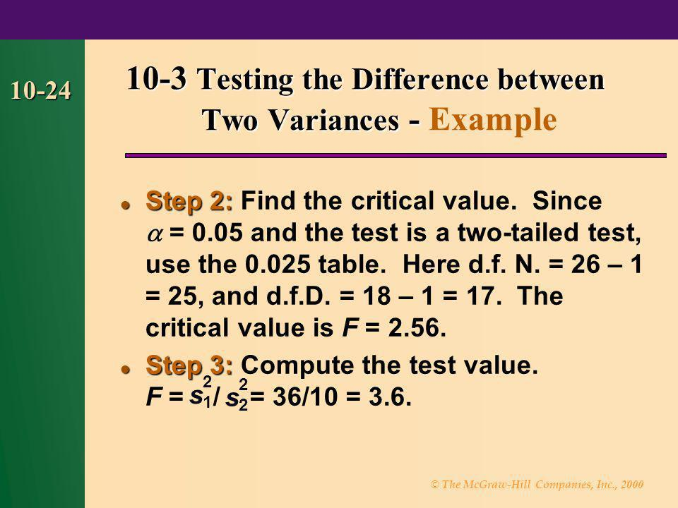 © The McGraw-Hill Companies, Inc., 2000 10-24 Step 2: Step 2: Find the critical value. Since  = 0.05 and the test is a two-tailed test, use the 0.025