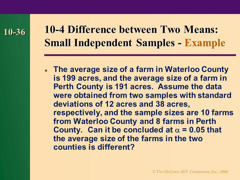 © The McGraw-Hill Companies, Inc., 2000 10-36 The average size of a farm in Waterloo County is 199 acres, and the average size of a farm in Perth Coun