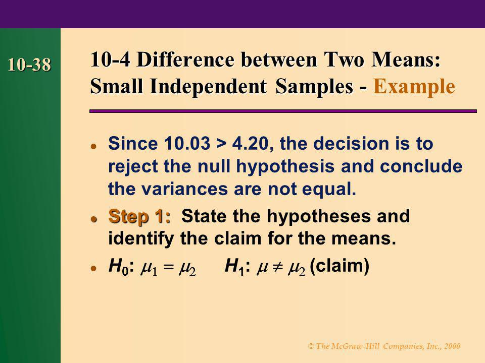 © The McGraw-Hill Companies, Inc., 2000 10-38 Since 10.03 > 4.20, the decision is to reject the null hypothesis and conclude the variances are not equ