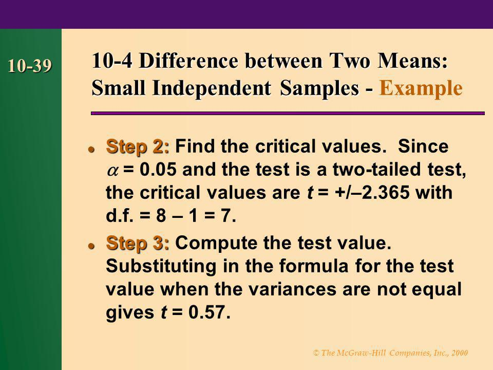 © The McGraw-Hill Companies, Inc., 2000 10-39 Step 2: Step 2: Find the critical values. Since  = 0.05 and the test is a two-tailed test, the critical