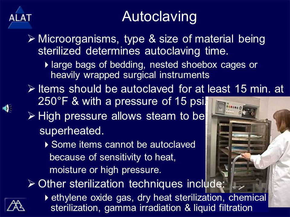 Autoclaving  Microorganisms, type & size of material being sterilized determines autoclaving time.