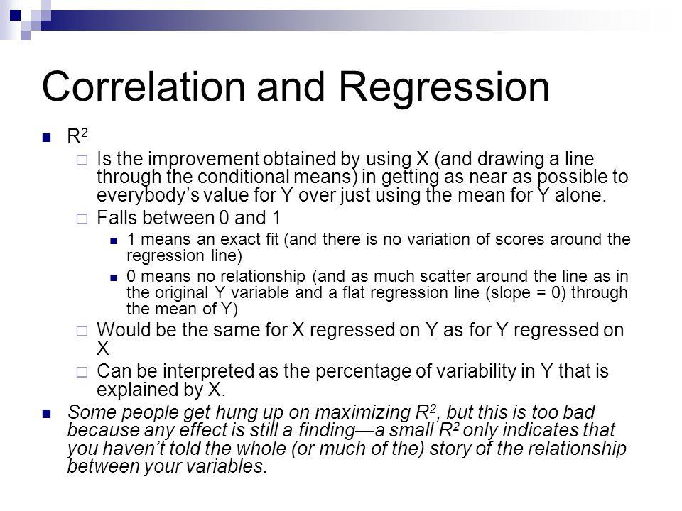 Correlation and Regression Back to the SPSS output: r2r2  (Y – Y)2 -  (Y – Y)2  (Y – Y)2  71.194 ÷ 154.64 =.460