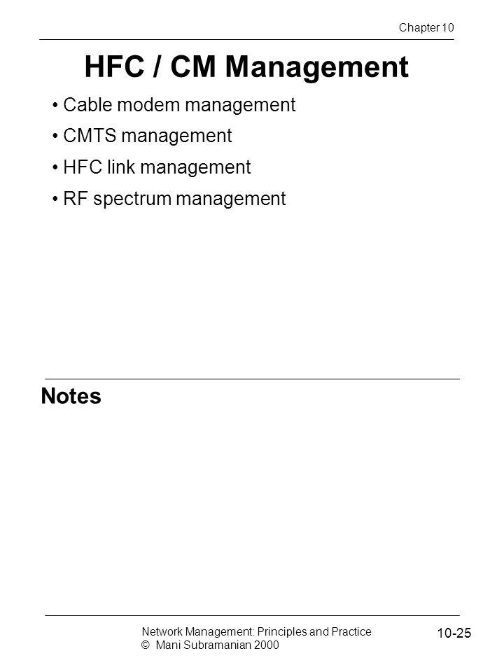 Notes HFC / CM Management Cable modem management CMTS management HFC link management RF spectrum management Network Management: Principles and Practic