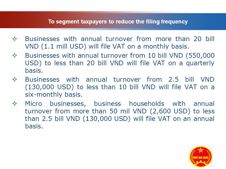 Company Logo  Businesses with annual turnover from more than 20 bill VND (1.1 mill USD) will file VAT on a monthly basis.