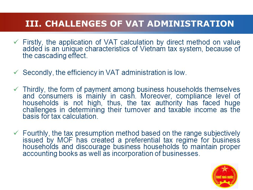Company Logo Firstly, the application of VAT calculation by direct method on value added is an unique characteristics of Vietnam tax system, because of the cascading effect.
