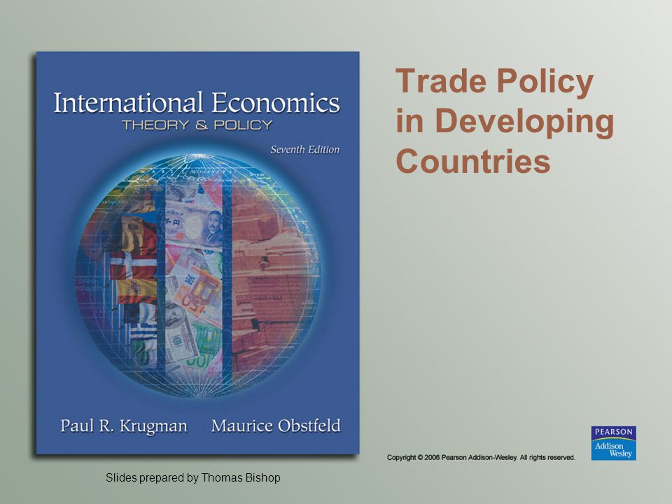 Slides prepared by Thomas Bishop Trade Policy in Developing Countries