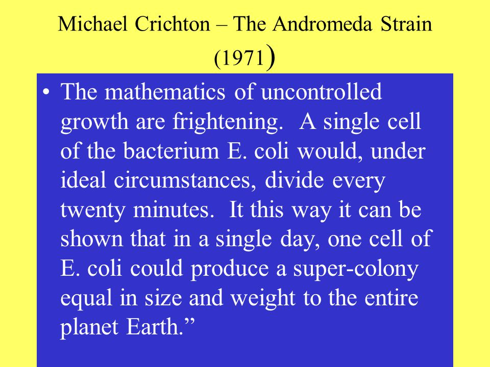 Michael Crichton – The Andromeda Strain (1971 ) The mathematics of uncontrolled growth are frightening.