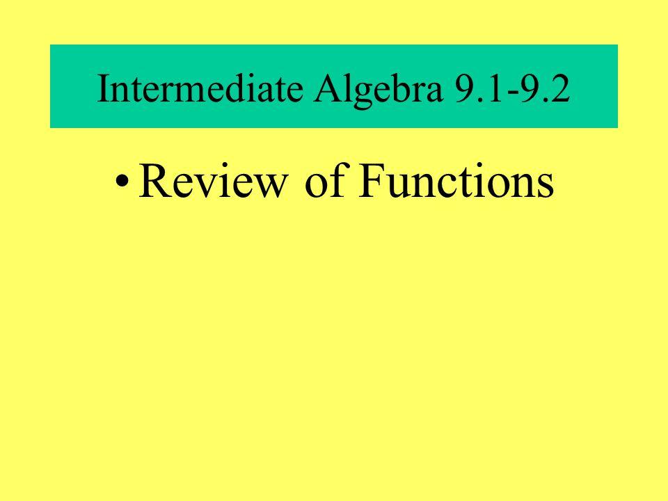 Intermediate Algebra 9.1-9.2 Review of Functions
