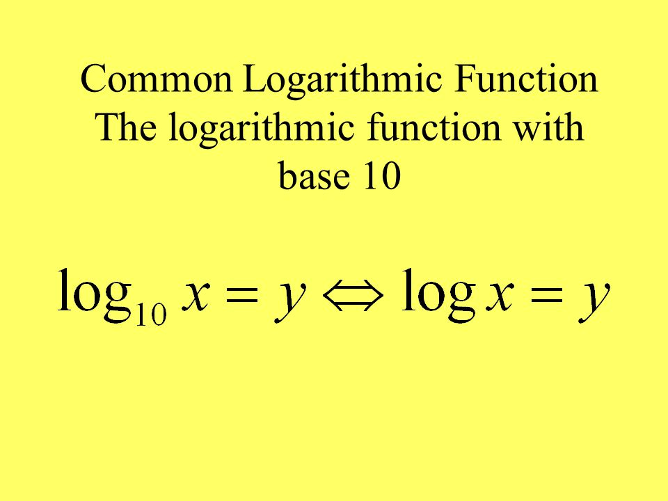 Common Logarithmic Function The logarithmic function with base 10