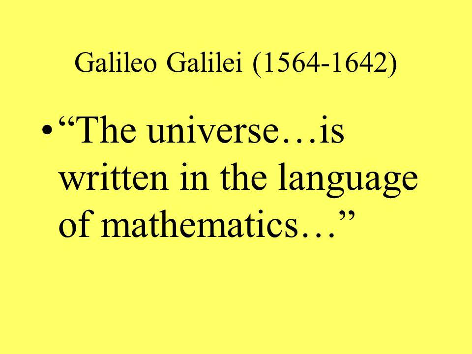 Galileo Galilei (1564-1642) The universe…is written in the language of mathematics…