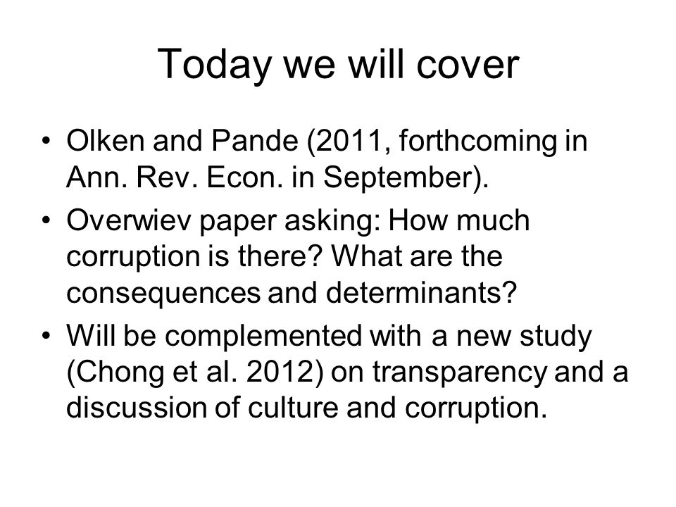 Today we will cover Olken and Pande (2011, forthcoming in Ann.