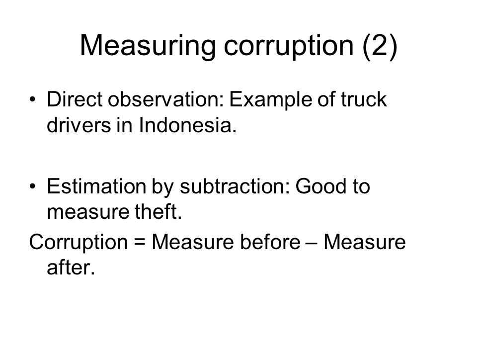 Measuring corruption (2) Direct observation: Example of truck drivers in Indonesia.