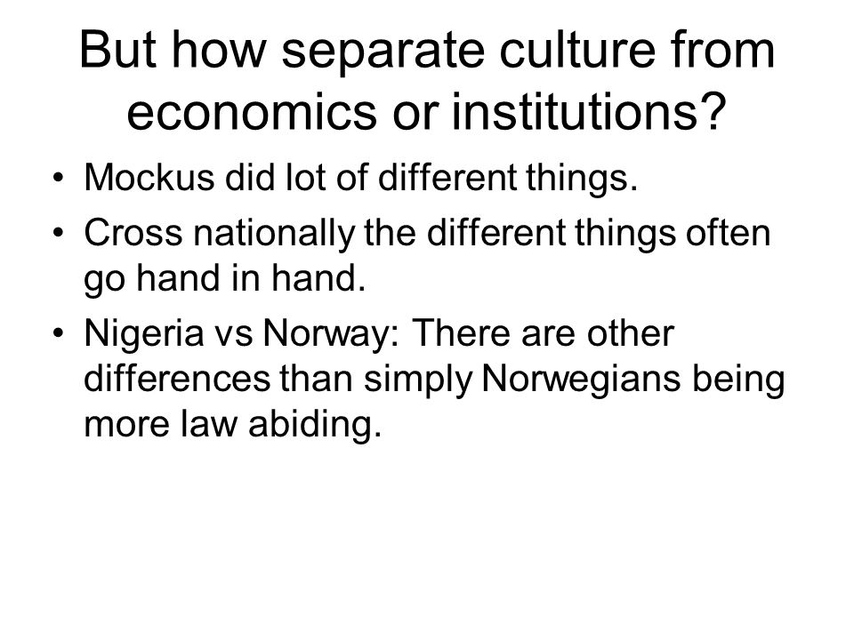 But how separate culture from economics or institutions.
