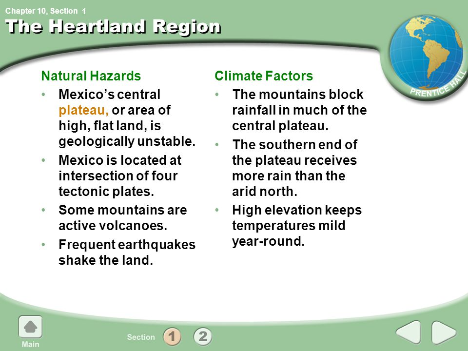 Chapter 10, Section The Heartland Region Natural Hazards Mexico's central plateau, or area of high, flat land, is geologically unstable. Mexico is loc