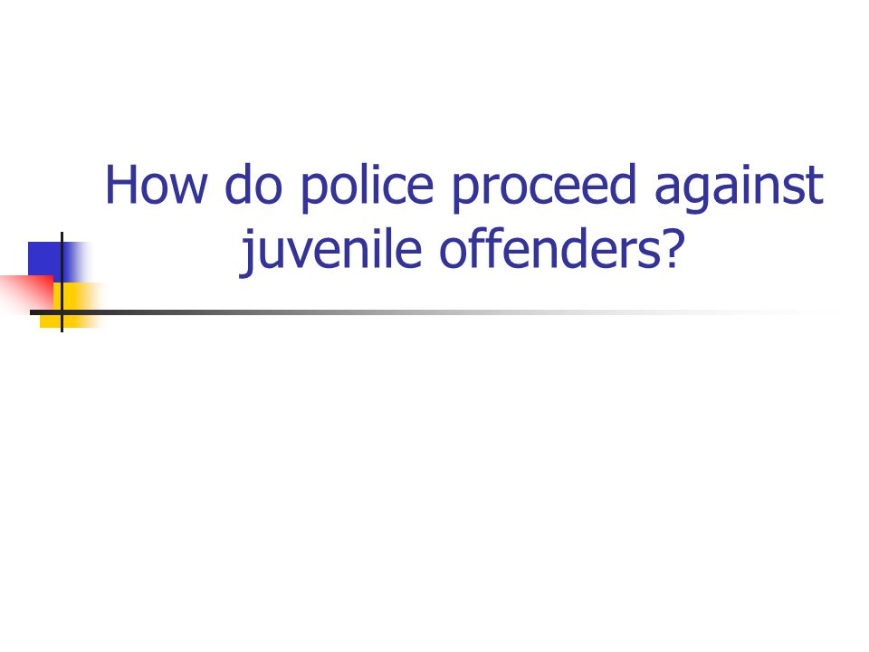 How do police proceed against juvenile offenders?