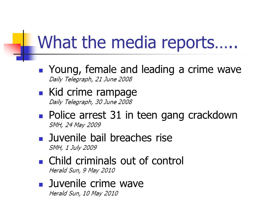What the media reports….. Young, female and leading a crime wave Daily Telegraph, 21 June 2008 Kid crime rampage Daily Telegraph, 30 June 2008 Police