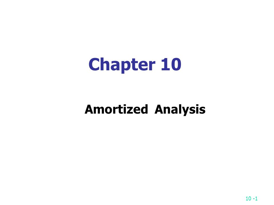 10 -1 Chapter 10 Amortized Analysis