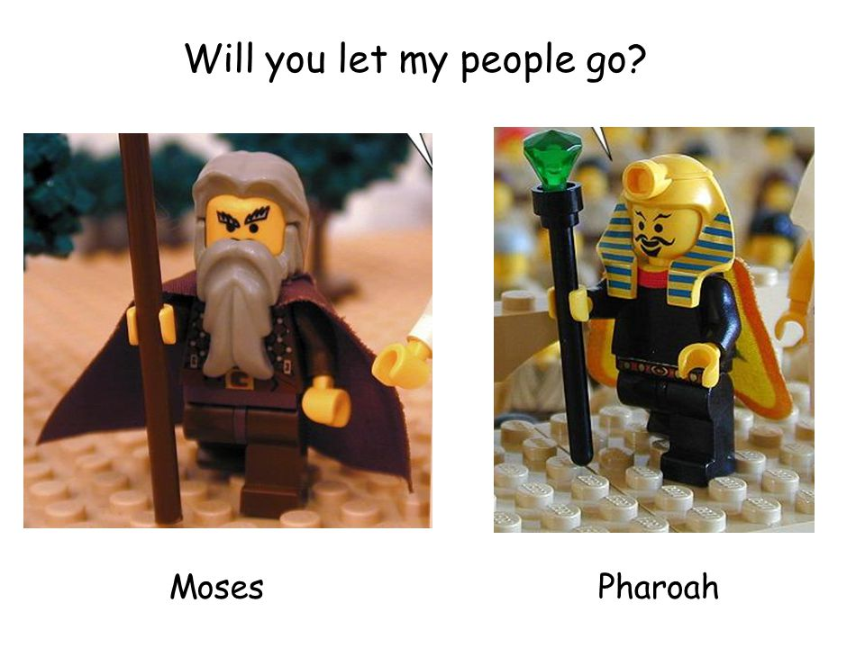 Will you let my people go? MosesPharoah