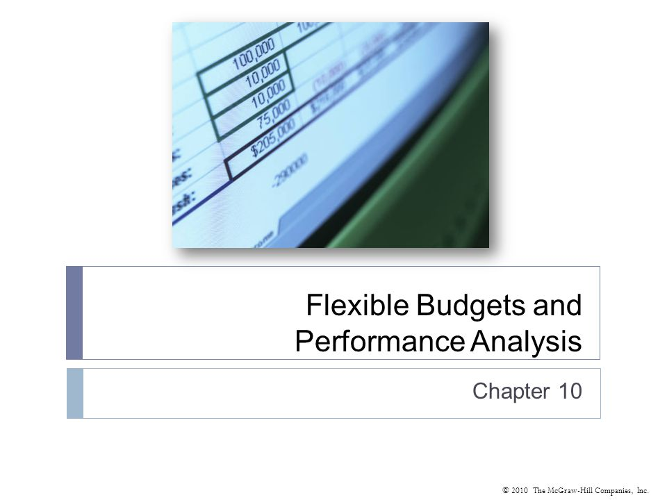© 2010 The McGraw-Hill Companies, Inc. Flexible Budgets and Performance Analysis Chapter 10